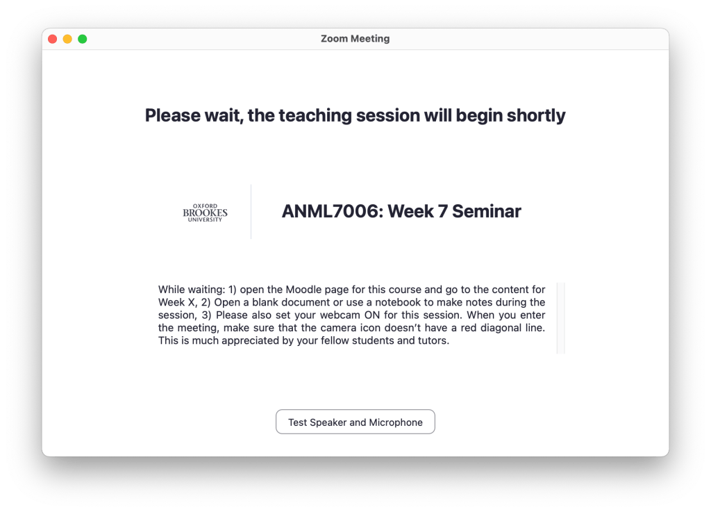 "Desktop screenshot of the waiting room card that reads ""Please wait, the teaching session will begin shortly"" at the top, has the Oxford Brookes logo and description that reads ""While waiting: 1) open the Moodle page for this course and go to the content for Week X, 2) Open a blank document or use a notebook to make notes during the session, 3) Please also set your webcam ON for this session. When you enter the meeting, make sure that the camera icon doesn't have a red diagonal line. This is much appreciated by your fellow students and tutors."""