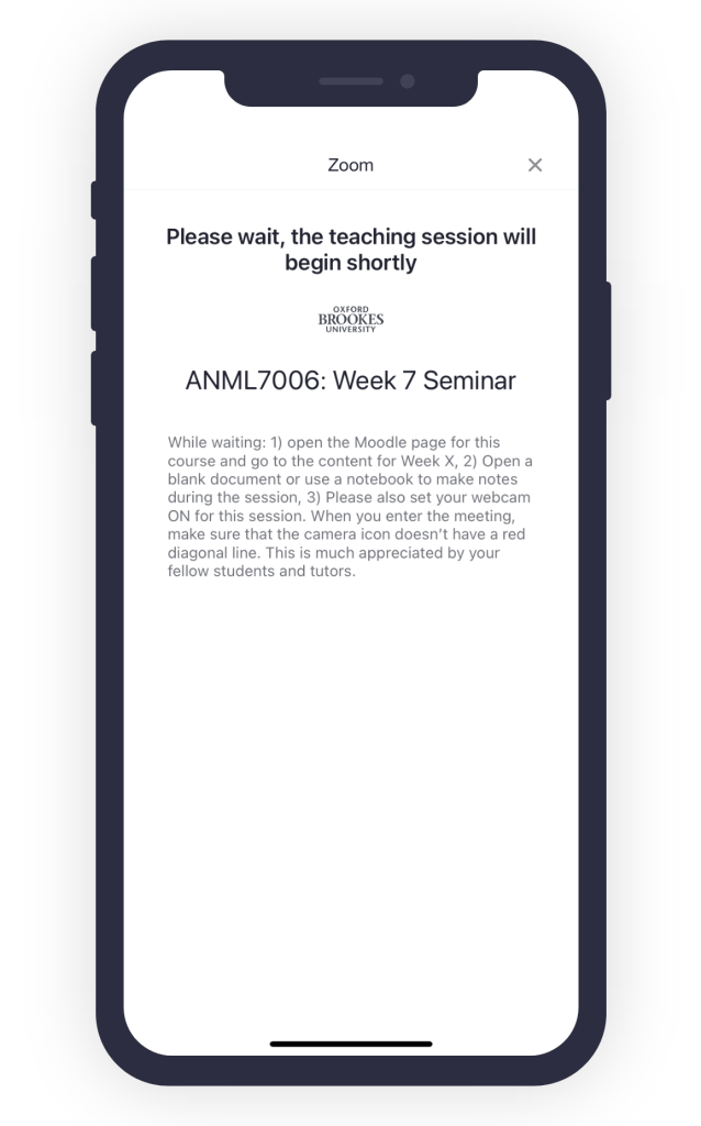 "Mobile screenshot of the waiting room card that reads ""Please wait, the teaching session will begin shortly"" at the top, has the Oxford Brookes logo and description that reads ""While waiting: 1) open the Moodle page for this course and go to the content for Week X, 2) Open a blank document or use a notebook to make notes during the session, 3) Please also set your webcam ON for this session. When you enter the meeting, make sure that the camera icon doesn't have a red diagonal line. This is much appreciated by your fellow students and tutors."""